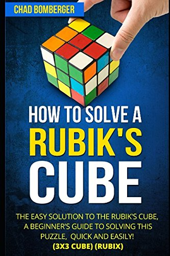 How to Solve a Rubik's Cube: The Easy Solution to The Rubik's Cube, A Beginner's Guide to Solving This Puzzle, Quick and Easily! (3x3 Cube) (Rubix) cover