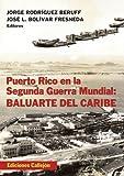 Puerto Rico en la Segunda Guerra Mundial / Puerto Rico in World War II: Baluarte Del Caribe / Caribbean Bulwark (Spanish Edition)
