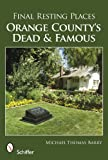 Final Resting Places: Orange County's Dead and Famous
