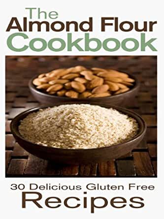 The Almond Flour Cookbook: 30 Delicious and Gluten Free