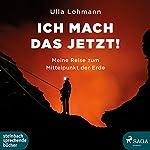 Ich mach das jetzt! Meine Reise zum Mittelpunkt der Erde | Ulla Lohmann
