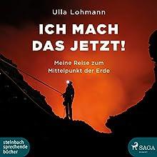 Ich mach das jetzt! Meine Reise zum Mittelpunkt der Erde Hörbuch von Ulla Lohmann Gesprochen von: Beate Rysopp