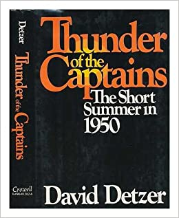 Thunder of the captains: The short summer in 1950, David Detzer