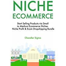 Niche Ecommerce (2017): Start Selling Products via Small to Medium Ecommerce Niches. Niche Profit & Ecom Dropshipping Bundle