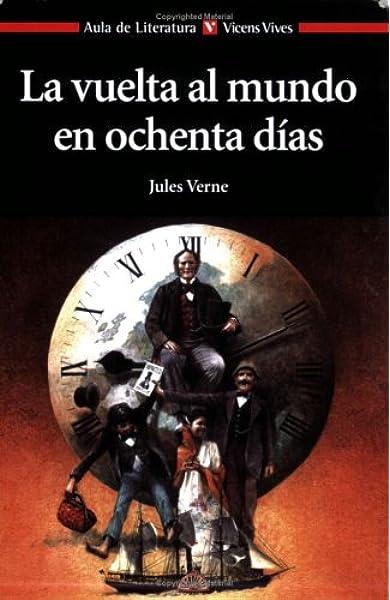 La Vuelta Al Mundo En 80 Dias Aula de Literatura - 9788431662950: Amazon.es: Verne, Jules, Otero Toral, Manuel, Ingpen, Robert, Del Amo De La Iglesia, Elena: Libros