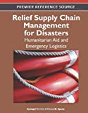Relief Supply Chain Management for Disasters : Humanitarian, Aid and Emergency Logistics, Gyöngyi Kovács, 1609608240