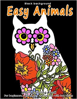 Adult Coloring Book Easy Animals Stress Relieving Animal Designs For Beginners Seniors And People With Low Vision Beautiful Shapes Filled