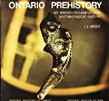 Ontario Prehistory : An Eleven-Thousand-Year Archaeological Outline, Wright, J. V., 0660000652