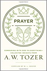 Prayer: Communing with God in Everything--Collected Insights from A. W. Tozer Paperback