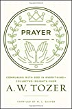 """Some churches now advertise courses on how to pray. How ridiculous! That is like giving a course on how to fall in love."" —A. W. Tozer                  Tozer understood prayer as few do: as a way of life. Now reade..."