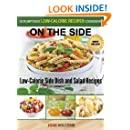 On the Side: Low-Calorie Side Dish and Salad Recipes (a Scrumptious Low-Calorie Recipes Cookbook Book 7)