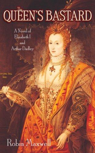 The Queen's Bastard: A Novel of Elizabeth I and Arthur Dudley