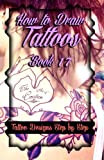 How to Draw Tattoos Book 17: Tattoo Designs Step by Step (A Drawing Guide for Tattoo Lovers) (Volume 17)
