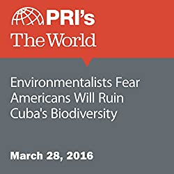 Environmentalists Fear Americans Will Ruin Cuba's Biodiversity