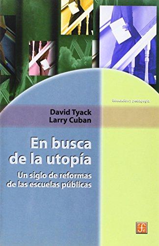 En busca de la utopia. Un siglo de reformas de las escuelas publicas (Seccion de Obras de Ciencia y Tecnologia)  [Tyack David y Larry Cuban] (Tapa Blanda)
