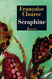 Séraphine : La vie rêvée de Séraphine de Senlis par Cloarec