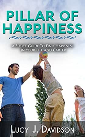 Pillar of happiness a simple guide to find happiness in for Simple guide to a minimalist life