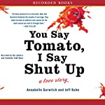 You Say Tomato, I Say Shut Up: A Love Story | Annabelle Gurwitch,Jeff Kahn