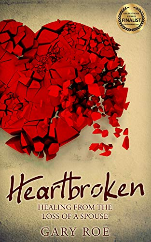 Heartbroken: Healing from the Loss of a Spouse (Good Grief Series Book 2) (Grieving The Loss Of An Ex Spouse)