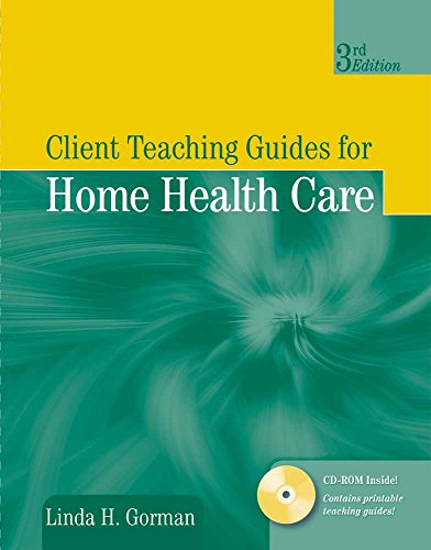Client Teaching Guides for Home Health Care (Gorman, Client Teaching Guides for Home Health Guides) ()