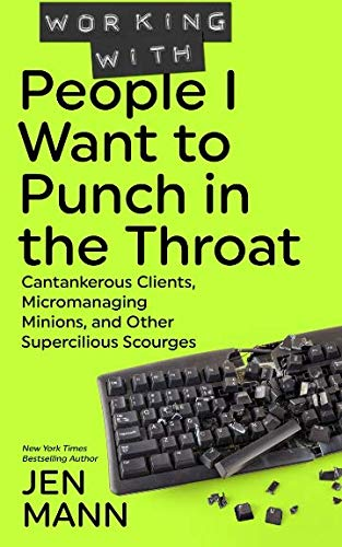 Punch Book - Working with People I Want to Punch in the Throat: Cantankerous Clients, Micromanaging Minions, and Other Supercilious Scourges