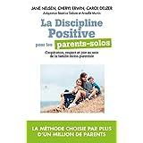 La Discipline positive pour les parents solos : Coopération, respect et joie au sein de la famille monoparentale (French Edition)