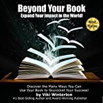 Beyond Your Book: Discover the Many Ways You Can Use Your Book to Skyrocket Your Success! | Viki Winterton