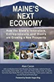 img - for Maine's Next Economy: How the state's innovators, entrepreneurs and doers are growing a new prosperity book / textbook / text book