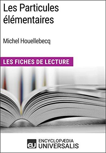 Les Particules élémentaires de Michel Houellebecq: Les Fiches de Lecture d'Universalis (French Edition)