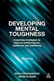 Developing Mental Toughness: Coaching Strategies to Improve Performance, Resilience and Wellbeing by Strycharczyk, Doug, Clough, Peter (August 28, 2015) Paperback