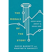 The Morals of the Story: Good News About a Good God