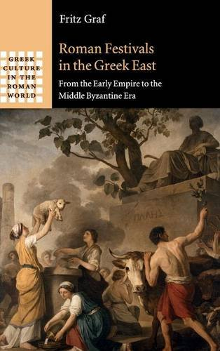 Roman Festivals in the Greek East: From the Early Empire to the Middle Byzantine Era (Greek Culture in the Roman World)