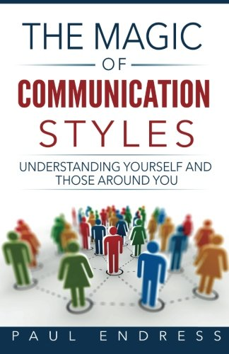 The Magic of Communication Styles: Understanding Yourself And Those Around You