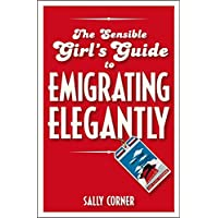 The Sensible Girl's Guide to Emigrating Elegantly