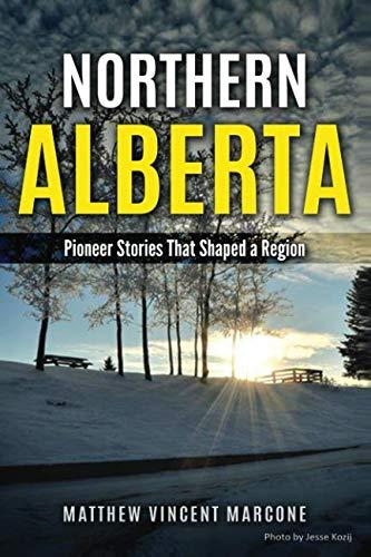 Northern Alberta: Pioneer Stories That Shaped A Region (Fort Vermilion, La Crete, Peace River, High Level Alberta) (Peace River Canada)