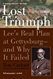 Lost Triumph: Lee's Real Plan at Gettysburg--and Why It Failed