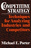 Competitive Strategy: Techniques for Analyzing Industries and Competitors, Michael E. Porter, 0029253608
