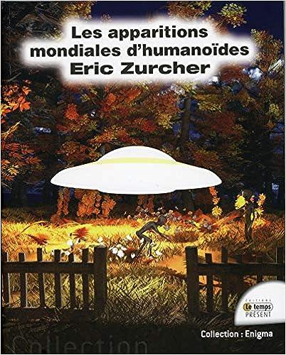 """(2018) """"Les Apparitions Mondiales d'Humanoïdes"""" d'Eric ZURCHER - Page 3 513K2fmdAEL._SX400_BO1,204,203,200_"""