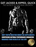 Get Jacked & Ripped, Quick; The Secrets to Natural Growth