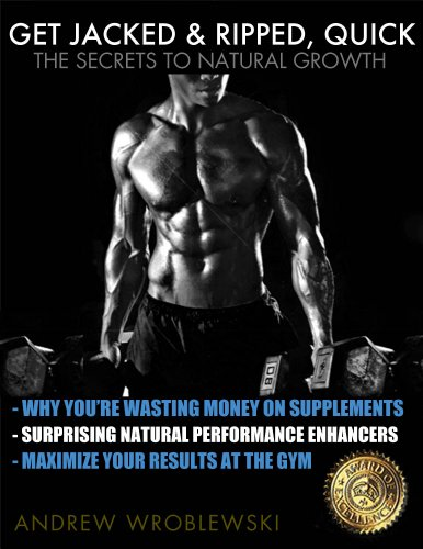 Get Jacked & Ripped, Quick; The Secrets to Natural Growth (English Edition)