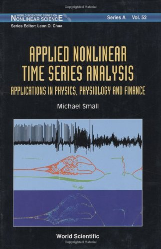 Applied Nonlinear Time Series Analysis: Applications In Physics, Physiology And Finance (World Scientific Series On Nonlinear Science, Series A)