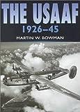 USAAF in Camera 1926-1945, Martin W. Bowman, 0750924675