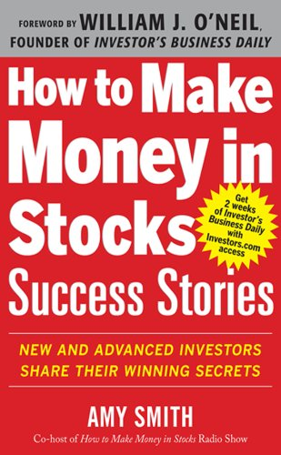 How to Make Money in Stocks Success Stories: New and Advanced Investors Share Their Winning Secrets (Make Money In Stocks)