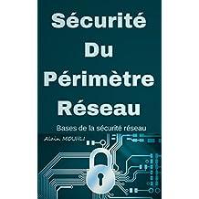 Sécurité Du Périmètre Réseau: Bases de la sécurité réseau (French Edition)