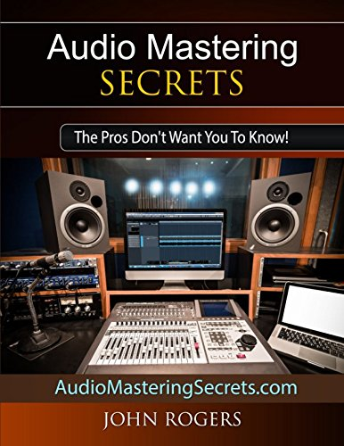 Audio Mastering Secrets: The Pros Don