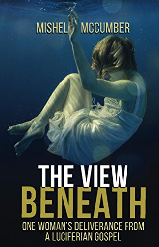 The View Beneath: One Woman's Deliverance from a Luciferian Gospel ()