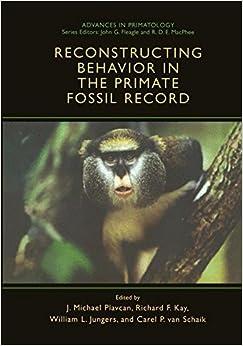 Reconstructing Behavior in the Primate Fossil Record (Advances in Primatology)