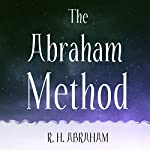 The Abraham Method: Shifting Your Vibration to Master the Law of Attraction | R. H. Abraham