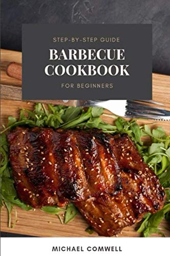 Barbecue Cookbook: Step-By-Step Guide for Beginners