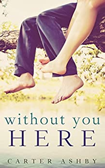 Without You Here by [Ashby, Carter]